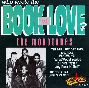 The eternal question: who wrote either the Bible or the Book of Love (A: The Monotones wrote #2)